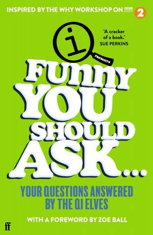Funny You Should Ask . . .: Your Questions Answered by the QI Elves - QI Elves - 9780571369058