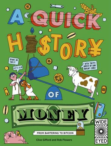 A Quick History of Money: From Cash Cows to Crypto-Currencies - Clive Gifford - 9780711259836