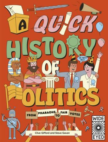 A Quick History of Politics: From Pharaohs to Fair Votes - Clive Gifford - 9780711260320