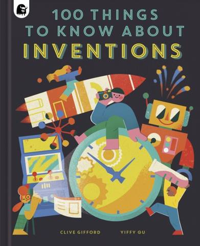 100 Things to Know About Inventions - Clive Gifford - 9780711263444