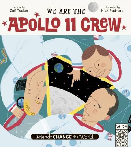 Friends Change the World: We Are The Apollo 11 Crew - Zoe Tucker - 9780711263796