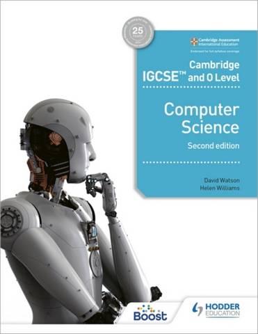 Cambridge IGCSE and O Level Computer Science Second Edition - David Watson - 9781398318281