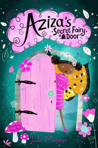 Aziza's Secret Fairy Door - Lola Morayo - 9781529063851