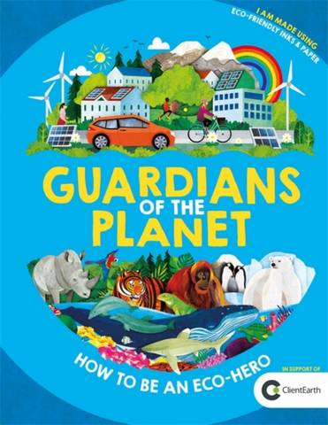 Guardians of the Planet: How to be an Eco-Hero - Clive Gifford - 9781780555881