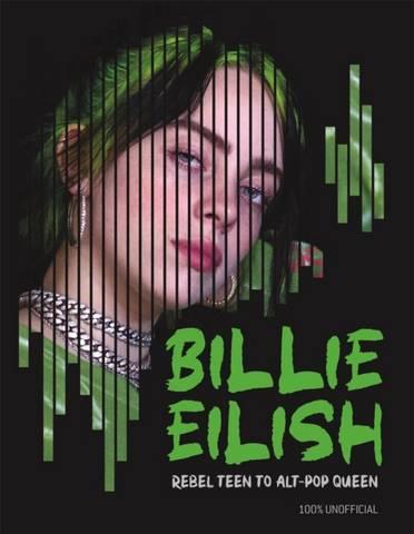 Billie Eilish: Rebel Teen to Alt-Pop Queen - Mr Kevin Pettman - 9781780557311