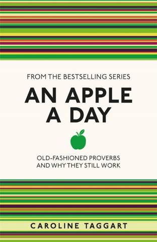 An Apple A Day: Old-Fashioned Proverbs and Why They Still Work - Caroline Taggart - 9781782430094