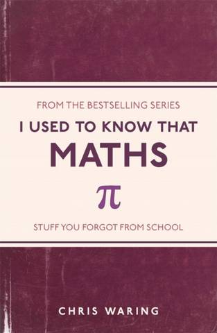 I Used to Know That: Maths - Chris Waring - 9781782432555