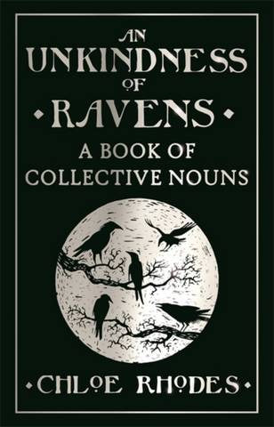 An Unkindness of Ravens: A Book of Collective Nouns - Chloe Rhodes - 9781782433088