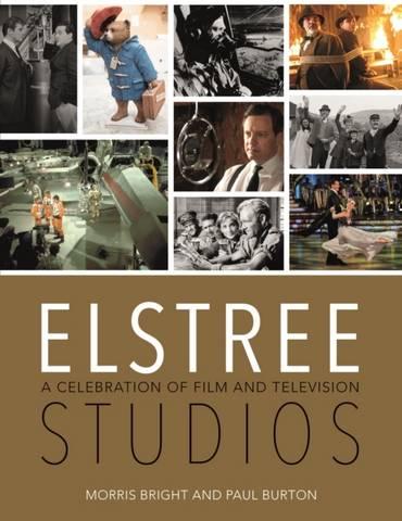 Elstree Studios: A Celebration of Film and Television - Paul Burton - 9781782433811