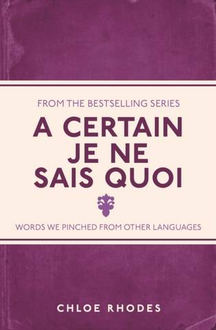 A Certain Je Ne Sais Quoi: Words We Pinched From Other Languages - Chloe Rhodes - 9781782434320