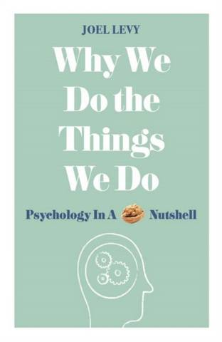 Why We Do the Things We Do: Psychology in a Nutshell - Joel Levy (Author) - 9781782437857