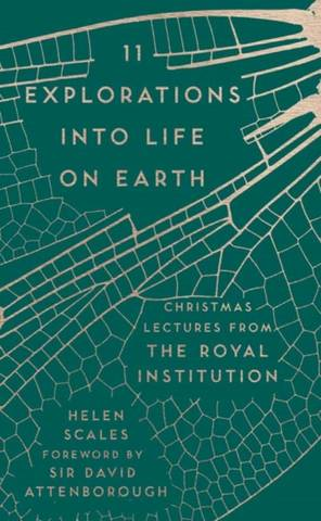 11 Explorations into Life on Earth: Christmas Lectures from the Royal Institution - Helen Scales - 9781782438403