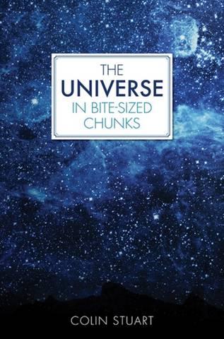 The Universe in Bite-sized Chunks - Colin Stuart - 9781782438649