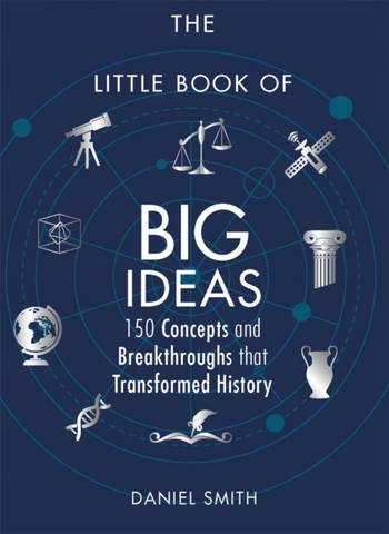 The Little Book of Big Ideas: 150 Concepts and Breakthroughs that Transformed History - Daniel Smith - 9781782438830