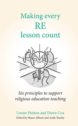 Making Every RE Lesson Count: Six principles to support religious education teaching - Andy Tharby - 9781785835186