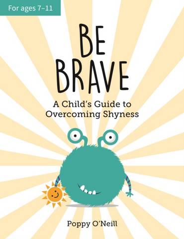 Be Brave: A Child's Guide to Overcoming Shyness - Poppy O'Neill - 9781787836990