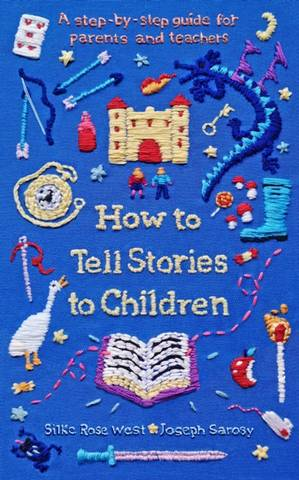 How to Tell Stories to Children: A step-by-step guide for parents and teachers - Silke Rose West - 9781788167192