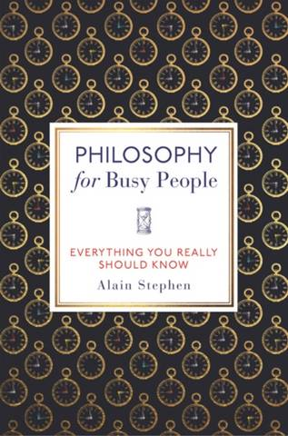 Philosophy for Busy People - Alain Stephen - 9781789290653