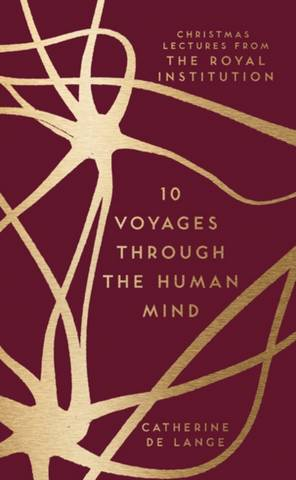 10 Voyages Through the Human Mind: Christmas Lectures from the Royal Institution - Catherine de Lange - 9781789290974