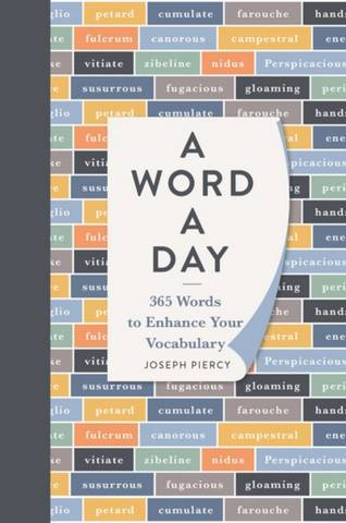 A Word a Day: 365 Words to Augment Your Vocabulary - Joseph Piercy - 9781789291636