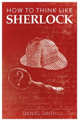 How to Think Like Sherlock - Daniel Smith - 9781789292244