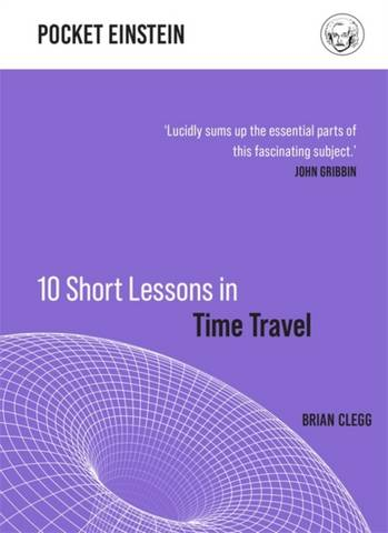 10 Short Lessons in Time Travel - Brian Clegg - 9781789292916