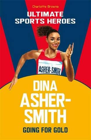 Dina Asher-Smith (Ultimate Sports Heroes) - Charlotte Browne - 9781789463040