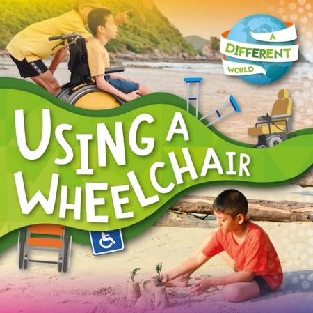 A Different World: Using a Wheelchair - Robin Twiddy - 9781839271359