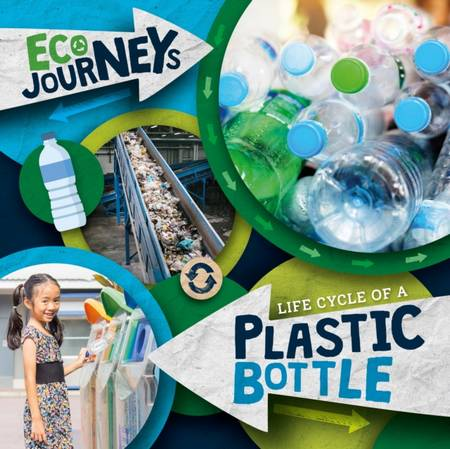Eco Journeys: Life Cycle of a Plastic Bottle - Louise Nelson - 9781839273599