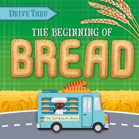 Drive Thru: Beginning of Bread - Harriet Brundle - 9781839278433