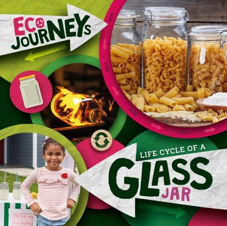 Eco Journeys: Life Cycle of a Glass Jar - Louise Nelson - 9781839278563
