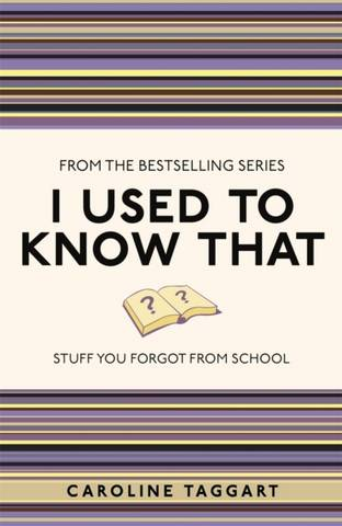 I Used to Know That: Stuff You Forgot From School - Caroline Taggart - 9781843176558