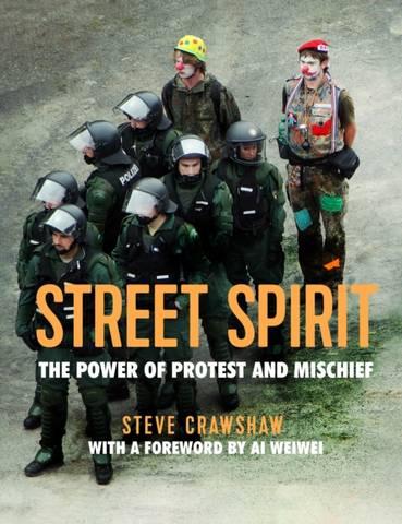 Street Spirit: The Power of Protest and Mischief - Steve Crawshaw - 9781910552308