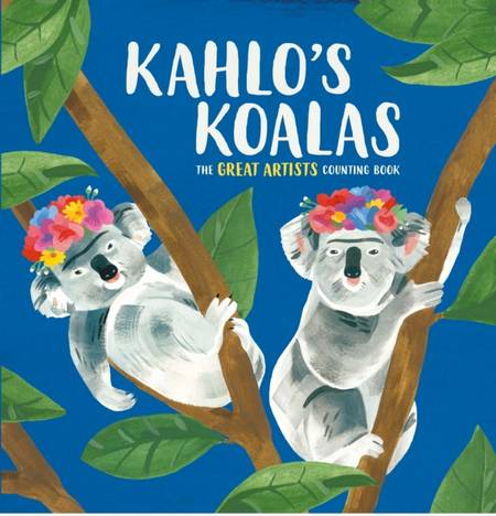 Kahlo's Koalas: The Great Artists Counting Book - Grace Helmer - 9781910552889