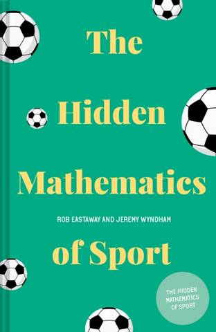 The Hidden Mathematics of Sport - Rob Eastaway - 9781911622284