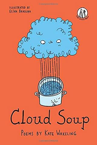 Cloud Soup: Poems for Children - Kate Wakeling - 9781912915743