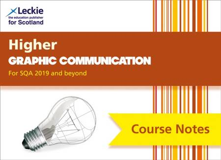 Higher Graphic Communication Course Notes (second edition): Revise for SQA Exams (Leckie Course Notes) - Leckie - 9780008384425