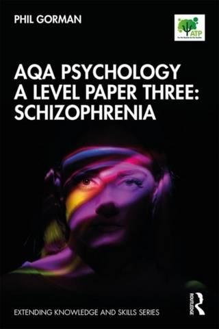 AQA Psychology A Level Paper Three: Schizophrenia - Phil Gorman - 9780367403874