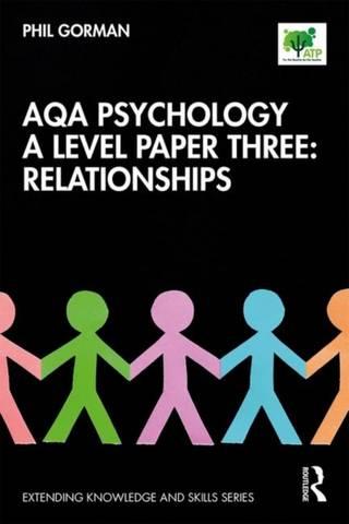 AQA Psychology A Level Paper Three: Relationships - Phil Gorman - 9780367403911