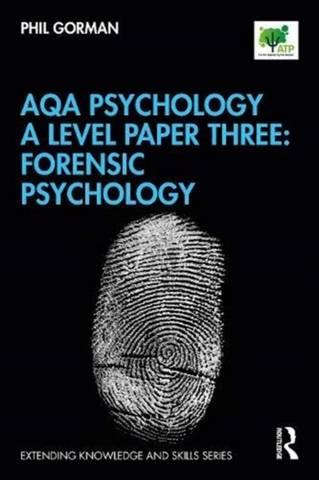 AQA Psychology A Level Paper Three: Forensic Psychology - Phil Gorman - 9780367403942