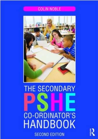 The Secondary PSHE Co-ordinator's Handbook - Colin Noble - 9780415470285