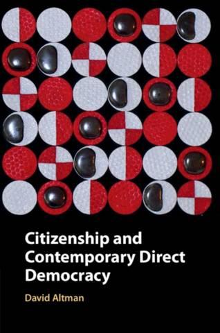 Citizenship and Contemporary Direct Democracy - David Altman (Pontificia Universidad Catolica de Chile) - 9781108721776