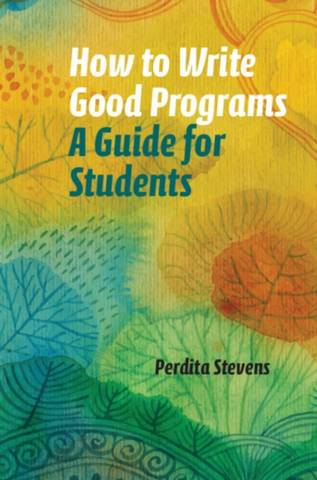 How to Write Good Programs: A Guide for Students - Perdita Stevens - 9781108789875
