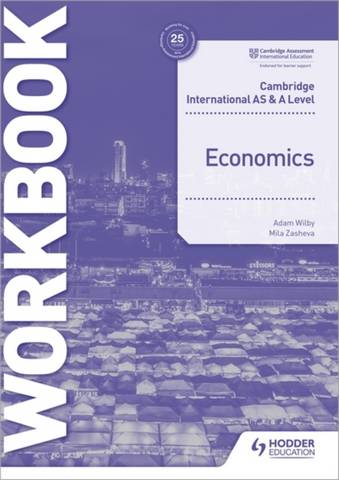 Cambridge International AS and A Level Economics Workbook - Mila Zasheva - 9781398308282