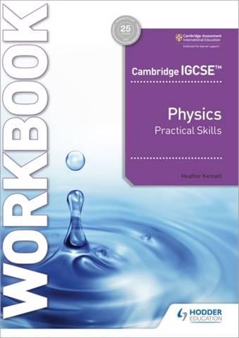 Cambridge IGCSE (TM) Physics Practical Skills Workbook - Heather Kennett - 9781398310551