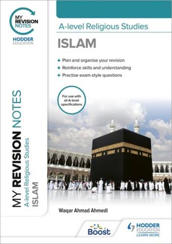My Revision Notes: A-level Religious Studies Islam - Waqar Ahmad Ahmedi - 9781398317161