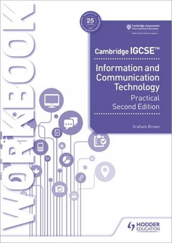 Cambridge IGCSE Information and Communication Technology Practical Workbook Second Edition - Graham Brown - 9781398318519