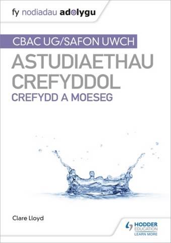 Fy Nodiadau Adolygu: CBAC Safon Uwch Astudiaethau Crefyddol - Crefydd a Moeseg - Clare Lloyd - 9781398339934