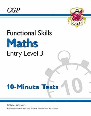 New Functional Skills Maths Entry Level 3 - 10 Minute Tests (for 2020 & beyond) - CGP Books - 9781789085686