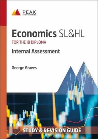 Economics SL&HL: Internal Assessment: Study & Revision Guide for the IB Diploma - George Graves - 9781913433352